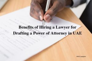 Hiring a Lawyer for Drafting a Power of Attorney in UAE